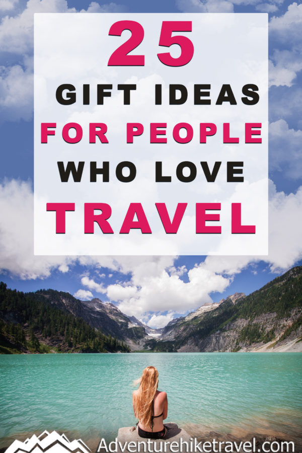 25 gift ideas for people who love travel adventure hike